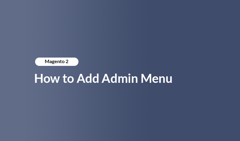 Magento 2 - How to Add Admin Menu