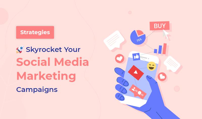 Strategies to Social Media Marketing Campaigns