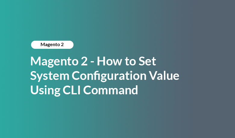 Magento 2 - How to Set System Configuration Value Using CLI Command