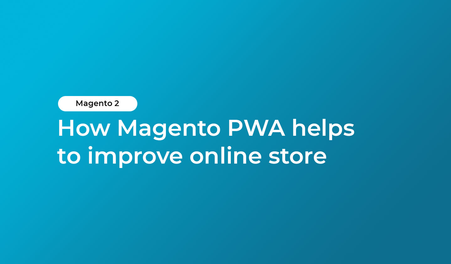 How Magento PWA helps to improve online store.